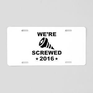 We're Screwed Aluminum License Plate