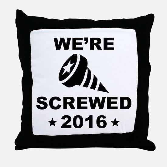 We're Screwed Throw Pillow