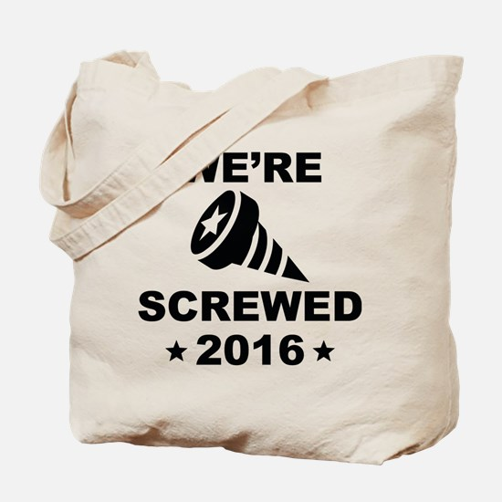 We're Screwed Tote Bag