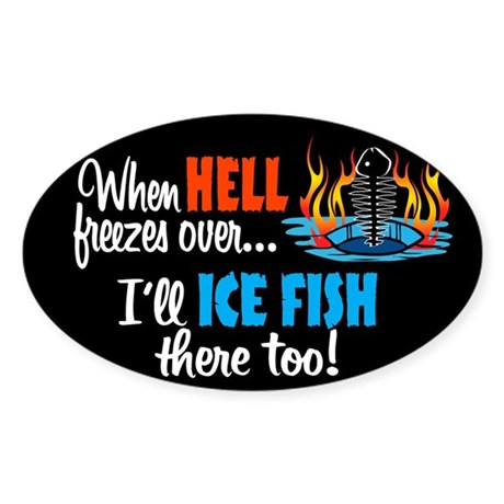 When Hell Freezes Ice Fish Oval Sticker