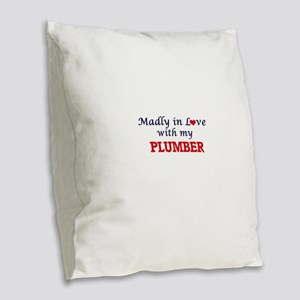 Madly in love with my Plumber Burlap Throw Pillow