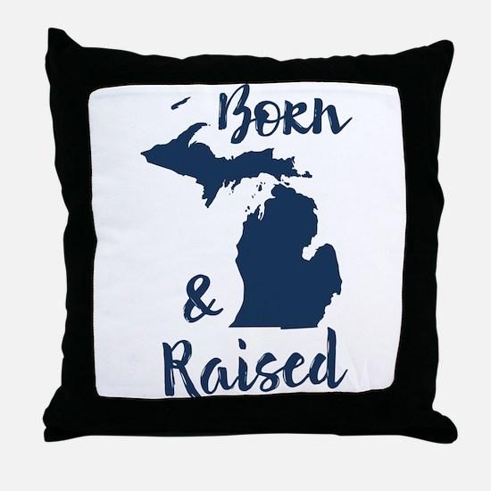 Michigan - Born & Raised Throw Pillow