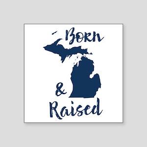 """Michigan - Born & Raised Square Sticker 3"""" x 3"""""""