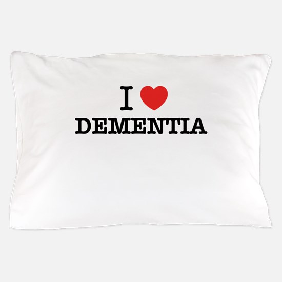 I Love DEMENTIA Pillow Case