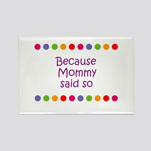 Because Mommy said so Rectangle Magnet