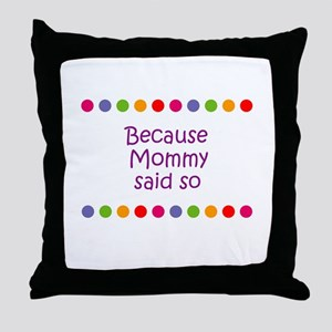 Because Mommy said so Throw Pillow