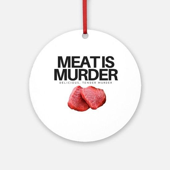 Meat Is Murder, Delicious Tender Murder! Round Orn