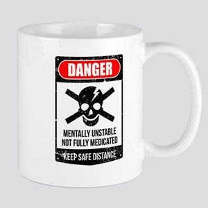 Danger Mentally Unstable Not Fully Medicated Mugs
