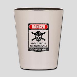 Danger Mentally Unstable Not Fully Medi Shot Glass