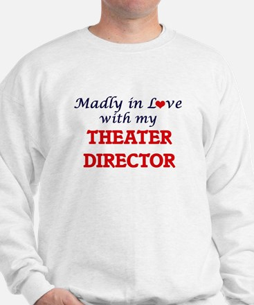 Madly in love with my Theater Director Sweatshirt