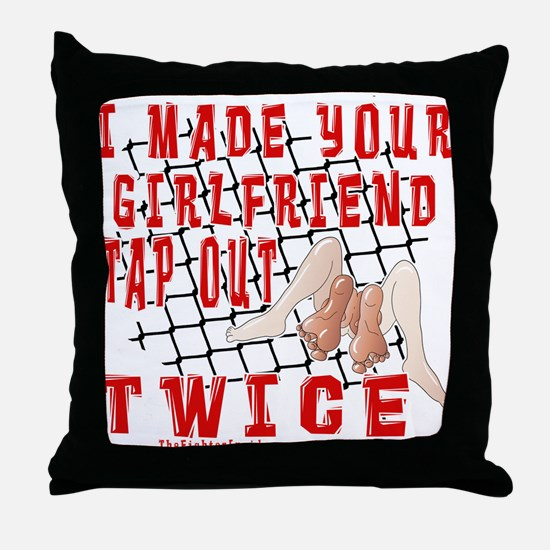 I Made Your Girlfriend Tap... Throw Pillow