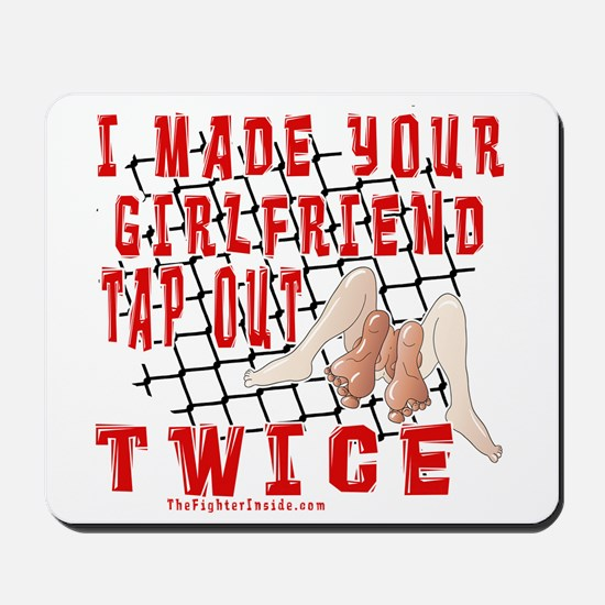 I Made Your Girlfriend Tap... Mousepad