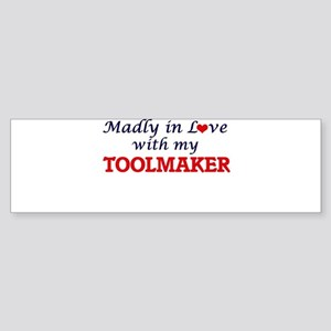 Madly in love with my Toolmaker Bumper Sticker