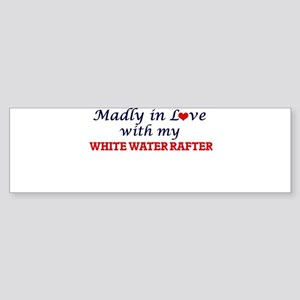 Madly in love with my White Water R Bumper Sticker