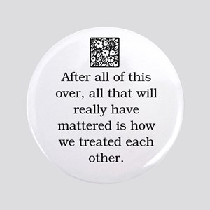 "HOW WE TREAT EACH OTHER (ORIGINAL) 3.5"" Button"