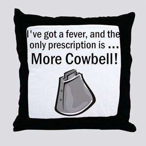 I Gotta Have More Cowbell Throw Pillow