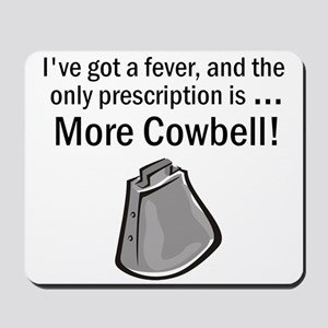 I Gotta Have More Cowbell Mousepad
