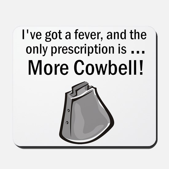 I Gotta Have More Cowbell Mousepad