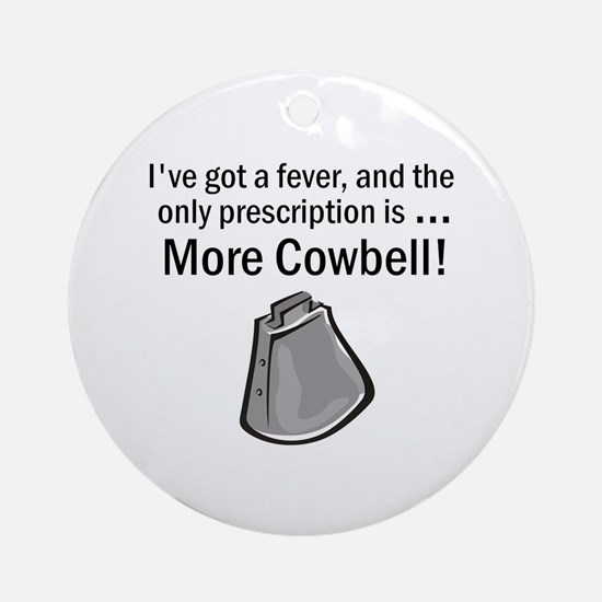 I Gotta Have More Cowbell Ornament (Round)