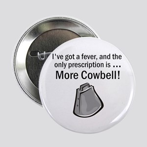 """I Gotta Have More Cowbell 2.25"""" Button"""