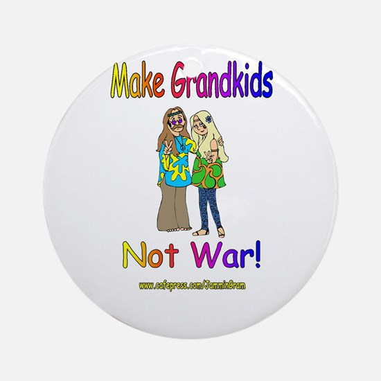 MAKE GRANDKIDS NOT WAR 1 Ornament (Round)