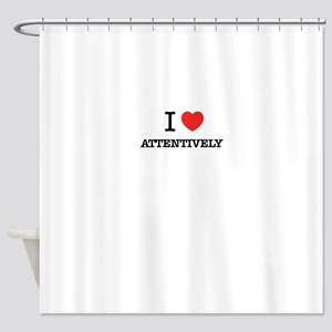 I Love ATTENTIVELY Shower Curtain