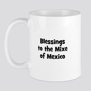 Blessings to the Mixe of Mexi Mug