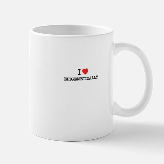 I Love EPIGENETICALLY Mugs