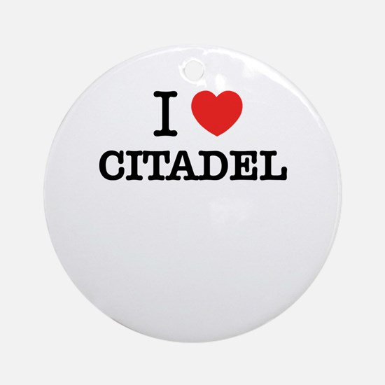 I Love CITADEL Round Ornament