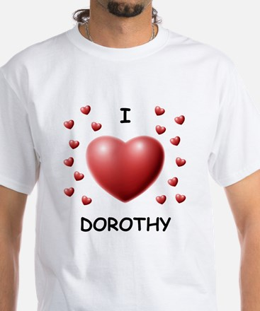 I Love Dorothy - White T-Shirt