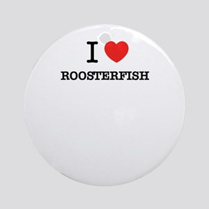 I Love ROOSTERFISH Round Ornament
