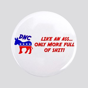 """""""DNC: Like An Ass Only More Full Of Shit"""" Button"""