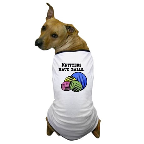 Knitters Have Balls! Dog T-Shirt