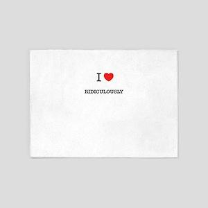 I Love RIDICULOUSLY 5'x7'Area Rug