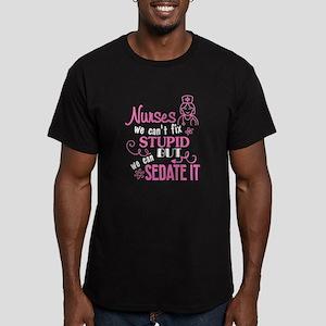 Nurses We Can't Fix Stupid T Shirt T-Shirt