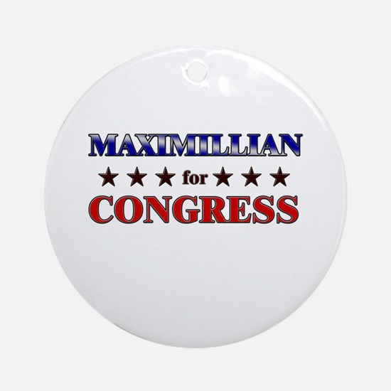 MAXIMILLIAN for congress Ornament (Round)