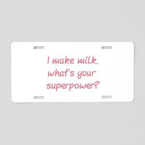 I Make Milk, What's Your Su Aluminum License Plate