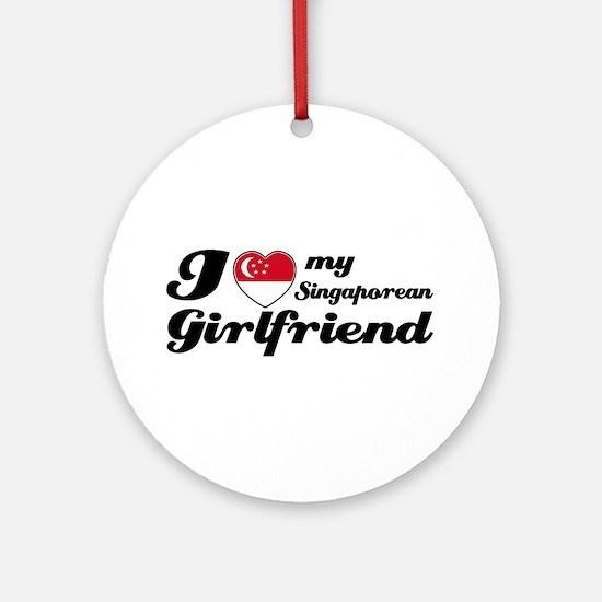 I love my Singaporean Girlfriend Ornament (Round)