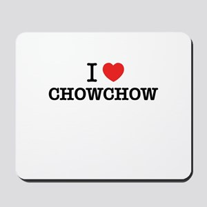 I Love CHOWCHOW Mousepad