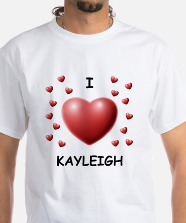 I Love Kayleigh - White T-Shirt
