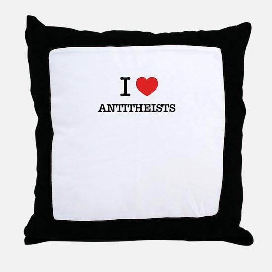 I Love ANTITHEISTS Throw Pillow