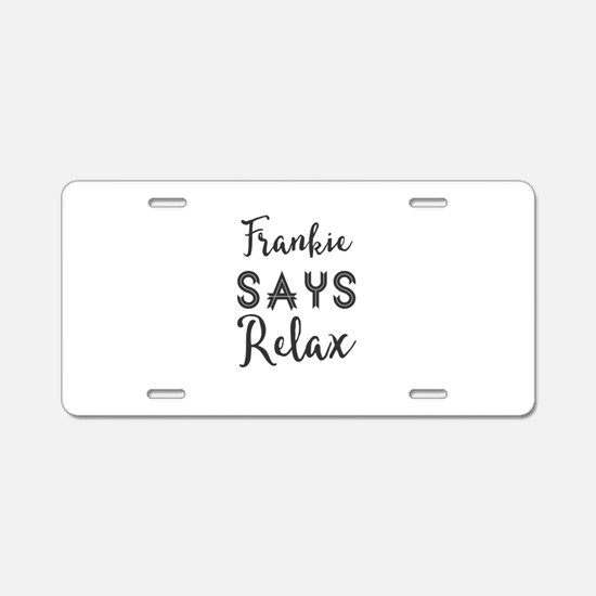 Frankie Says Relax Aluminum License Plate