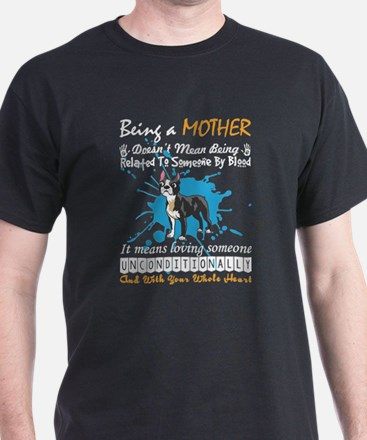 Being Boston Terrier Mother Doesnt Being R T-Shirt