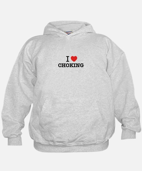 I Love CHOKING Hoodie