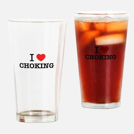 I Love CHOKING Drinking Glass