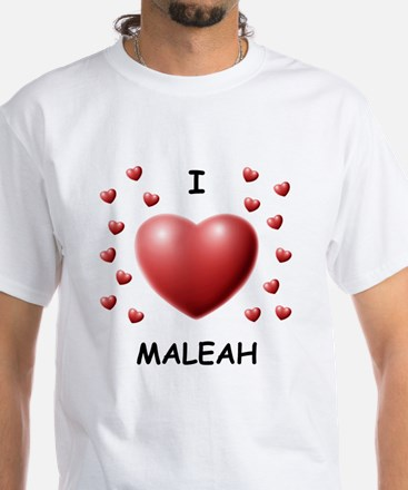 I Love Maleah - White T-Shirt