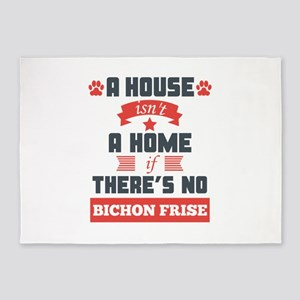 A House Isnt A Home If Theres No Bichon Frise 5'x7