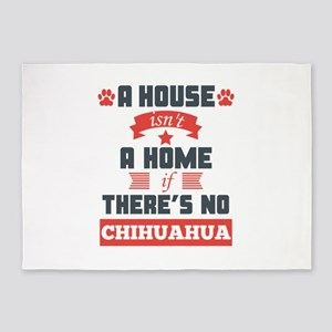 A House Isnt A Home If Theres No Chihuahua 5'x7'Ar