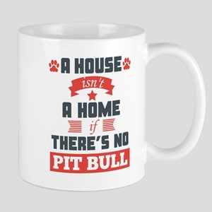 A House Isnt A Home If Theres No Pit Bull Mugs