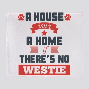 A House Isnt A Home If Theres No Westie Throw Blan
